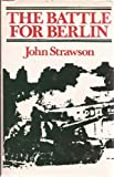 The Battle for Berlin, John Strawson, 0684138085