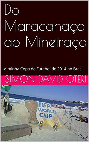 Do Maracanaço ao Mineiraço: A minha Copa de Futebol de 2014 no Brasil (Portuguese Edition)