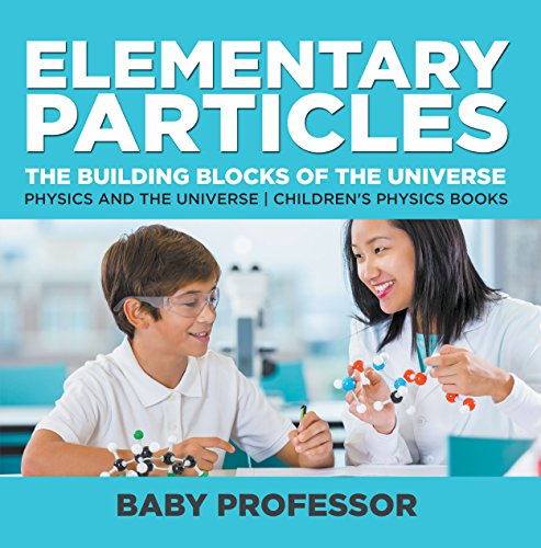 Elementary Particles : The Building Blocks of the Universe - Physics and the Universe | Children's Physics Books Elementary Physics Kit
