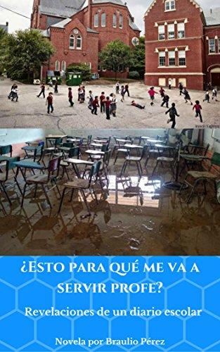 ¿ESTO PARA QUE ME VA A SERVIR PROFE?: REVELACIONES DE UN DIARIO ESCOLAR (Spanish Edition)