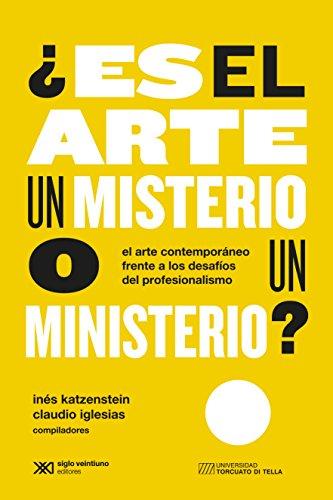 ¿Es el arte un misterio o un ministerio?: El arte contemporáneo frente a los desafíos del profesionalismo (Arte y Pensamiento)
