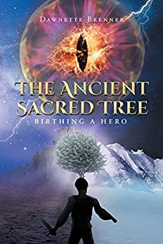 The Ancient Sacred Tree: Birthing a Hero by [Brenner, Dawnette N.]