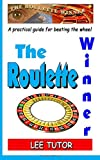The Roulette Winner: A practical guide for beating the wheel