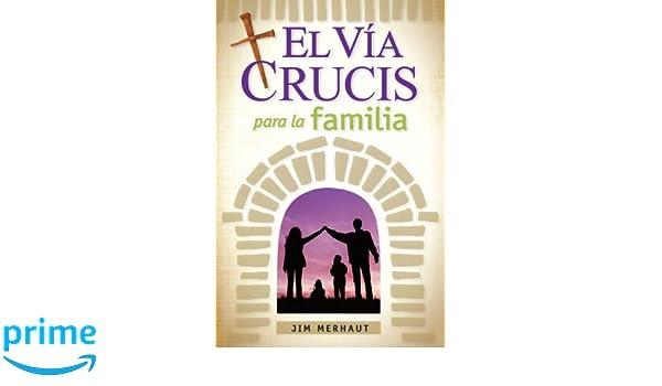 El Vía Crucis para la familia (Spanish Edition): Jim Merhaut ...