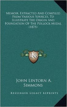 Book Memoir, Extracted and Compiled from Various Sources, to Illustrate the Origin and Foundation of the Pollock Medal (1875)