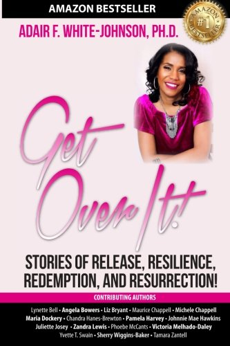 Get Over It!: Stories of Release, Resilience, Redemption, and Resurrection! (Volume 3)