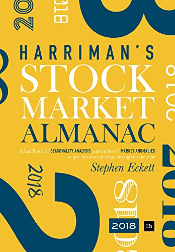 The Harriman Stock Market Almanac 2018: A handbook of seasonality analysis and studies of market anomalies to give investors an edge throughout the year ()