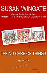 Taking Care of Things: A Short Story (Susan Wingate Short Fiction Book 7)