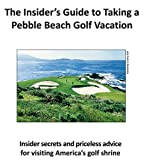 The Insider s Guide to Taking a Pebble Beach Golf Vacation