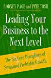 img - for Leading Your Business to the Next Level: The Six Core Disciplines of Sustained Profitable Growth by Rodney Page (2005-08-30) book / textbook / text book