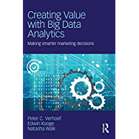 Creating Value with Big Data Analytics: Making Smarter Marketing Decisions (English Edition)