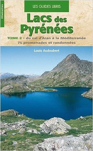En ligne téléchargement gratuit Lacs des Pyrénées : Tome 2, Du val d'Aran à la Méditerranée, 75 promenades et randonnées pdf, epub