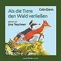 Als die Tiere den Wald verließen Hörbuch von Colin Dann Gesprochen von: Uve Teschner
