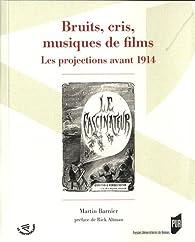 Bruits, cris, musiques de films : Les projections avant 1914 par Martin Barnier