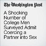 A Shocking Number of College Men Surveyed Admit Coercing a Partner into Sex | Amy Ellis Nutt