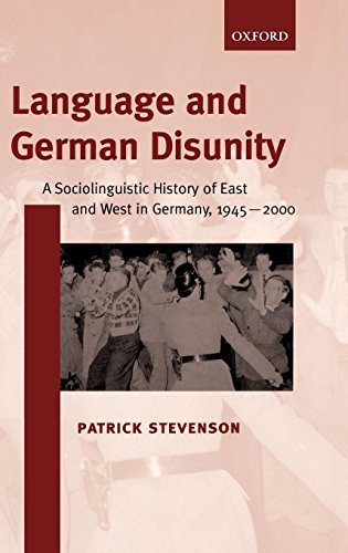 Language and German Disunity: A Sociolinguistic History of East and West in Germany, 1945-2000