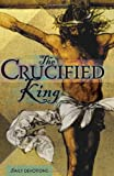 The Crucified King, Ralph G. Tausz, 0758638876