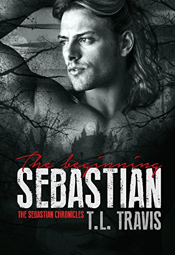 Sebastian: The Beginning (The Sebastian Chronicles Book 1) by [Travis, TL]