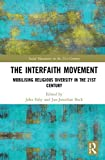 The Interfaith Movement: Mobilising Religious Diversity in the 21st Century (Social Movements in the 21st Century: New Paradigms)