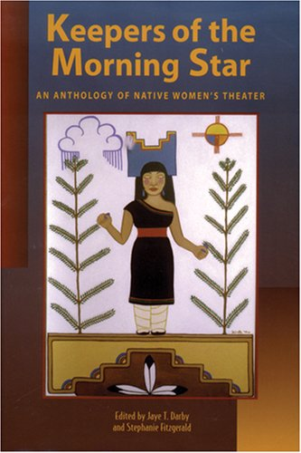 Download Keepers of the Morning Star: An Anthology of Native Women's Theater (Native American Theater) ebook