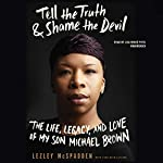Tell the Truth & Shame the Devil: The Life, Legacy, and Love of My Son Michael Brown | Lezley McSpadden