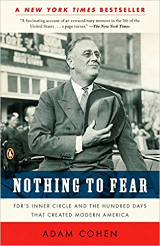 Nothing to Fear FDRs Inner Circle and the Hundred Days That Created Modern America