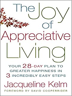 The joy of appreciative living your 28 day plan to greater the joy of appreciative living your 28 day plan to greater happiness in 3 fandeluxe Gallery