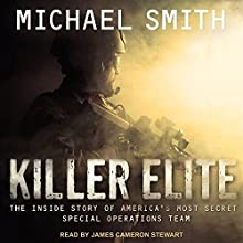 Killer Elite: Completely Revised and Updated: The Inside Story of America's Most Secret Special Operations Team Audiobook by Michael Smith Narrated by James Cameron Stewart