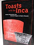 Toasts with the Inca : Andean Abstraction and Colonial Images on Quero Vessels, Cummins, Thomas B., 0472110519