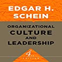 Organizational Culture and Leadership: The Jossey-Bass Business & Management Series Audiobook by Edgar H. Schein Narrated by Milton Bagby