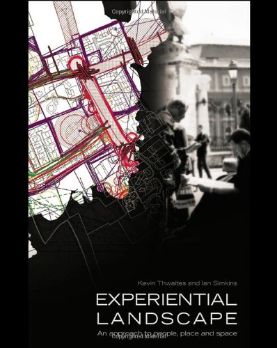 Experiential Landscape: An Approach to People, Place and Space