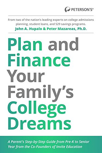 Plan And Finance Your Familys College Dreams  A Parents Step By Step Guide From Pre K To Senior Year