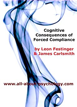 Cognitive Consequences of Forced Compliance by [Festinger, Leon, James Carlsmith]