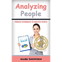 Analyzing People: Proven Techniques To Analyze People (Analyze people, Analyzing people, Mind reading, poker, FBI, Body language) (French Edition)