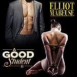 A Good Student Part II | Elliott Mabeuse