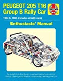 Peugeot 205 T16 Owners' Workshop Manual: 1984 to 1986 (includes all rally cars) (Enthusiasts' Manual)