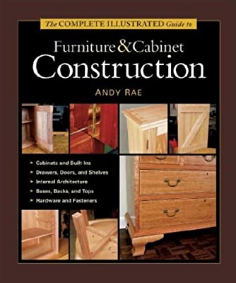 The Complete Illustrated Guide to Furniture & Cabinet Construction by Taunton Press