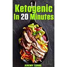 Ketogenic In 20 Minutes: 50+ Crazily Quick & Easy Keto Recipes for Busy You To Rapid Fat Loss And Better Your Life