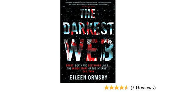Darkest Web : Drugs, death and destroyed lives     the inside story of the  internet's evil twin eBook: Eileen Ormsby: Amazon com au: Kindle Store
