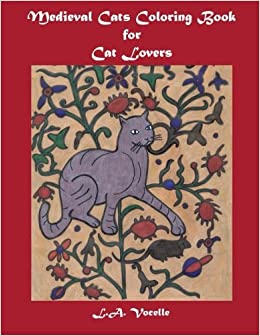 Medieval Cats Coloring Book For Cat Lovers LA Vocelle 9780692660409 Amazon Books