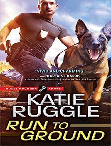 Run to Ground (Rocky Mountain K9 Unit)