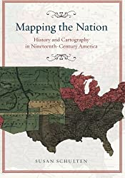 Mapping the Nation: History and Cartography in Nineteenth-Century America