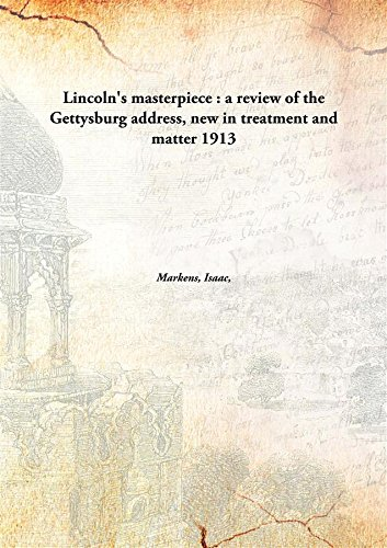 Lincoln's masterpiece : a review of the Gettysburg address, new in treatment and matter (Marken Az)
