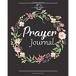 Prayer Journal: A Christian Notebook for Prayers and Gratitude - Wonderful Gifts for Praise and Worship (Religious Journals to Write in for Women) Paperback – March 24, 2018