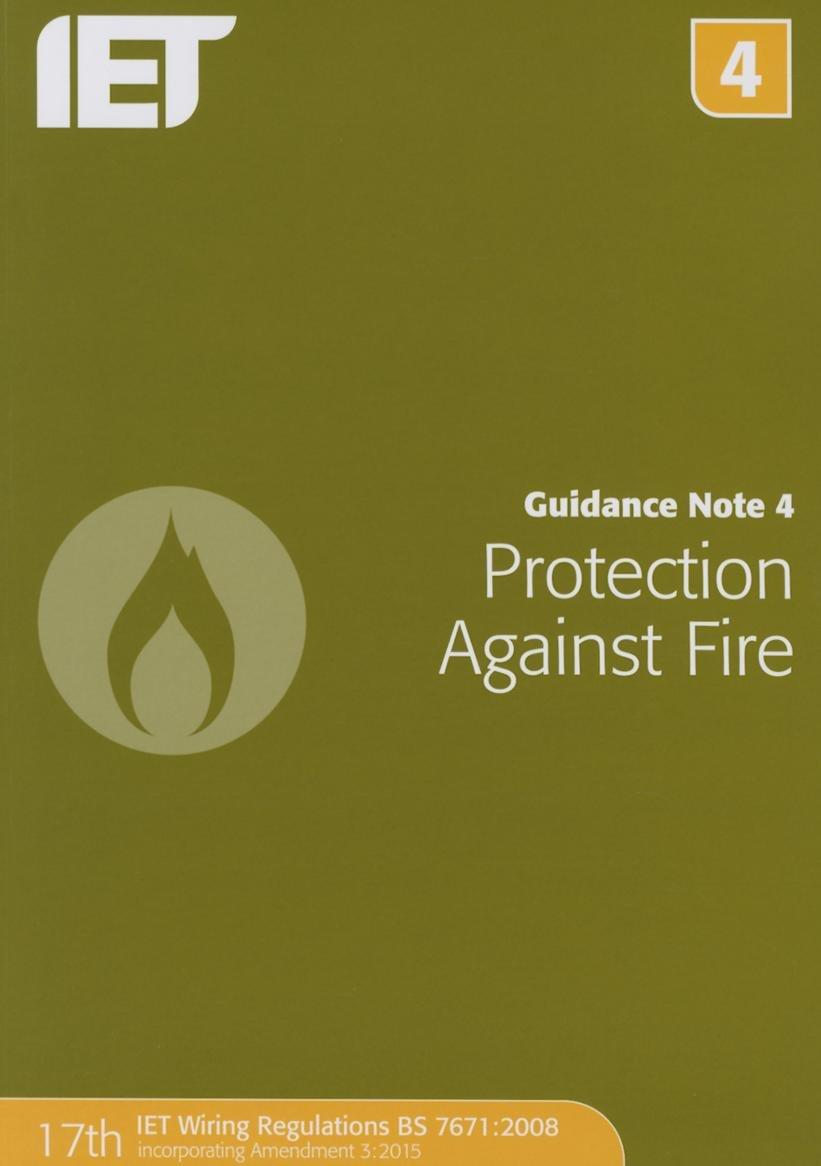 Guidance Note 4 Protection Against Fire Electrical Regulations Iet Wiring Book 17th Edition Amendment 1 The 9781849198752 Books