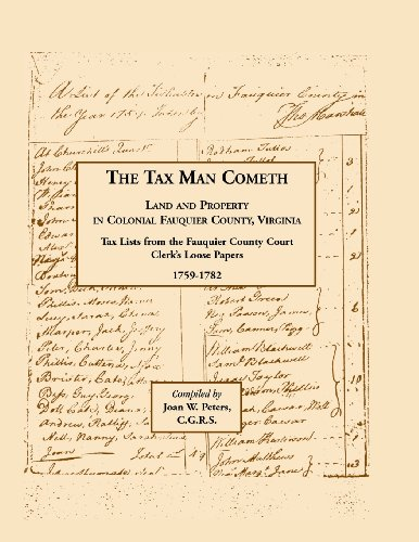 The tax man cometh : land and property in colonial Fauquier County, Virginia : tax lists from the Fauquier County Court