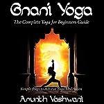 Gnani Yoga: The Complete Yoga for Beginners Guide, Simple Steps to Achieve Yoga Meditation   Arunth Vashwani