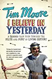 I Believe In Yesterday: A 2000 year Tour through the Filth and Fury of Living History: My Adventures in Living History
