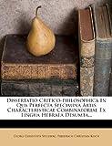 : Dissertatio Critico-philosophica In Qua Perfecta Specimina Artis Characteristicae Combinatoriae Ex Lingua Hebraea Desumta...