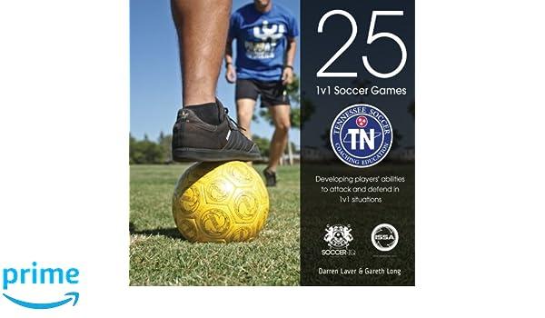 25 1v1 Soccer Games: Tennessee Soccer Edition: Darren Laver, Gareth